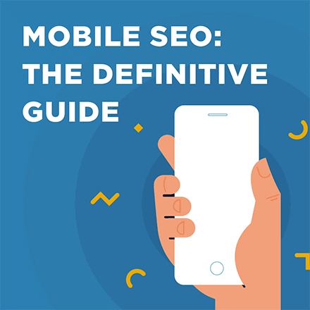 Mobile SEO: The Definitive Guide