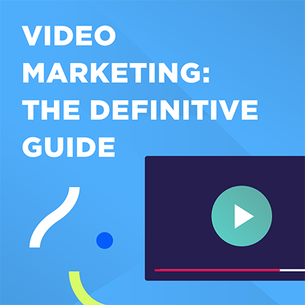 Video Marketing: The Definitive Guide