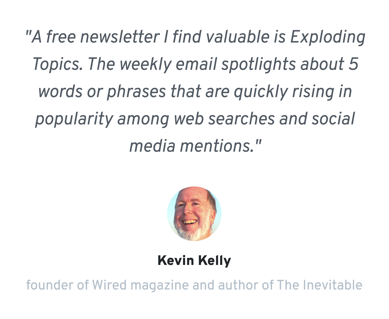 Exploding Topics – Newsletter Kevin Kelly Testimonial